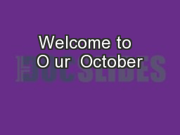 Welcome to  O ur  October