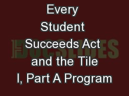 Overview:  Every Student Succeeds Act  and the Tile I, Part A Program PowerPoint PPT Presentation