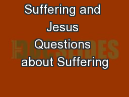 Suffering and Jesus Questions about Suffering