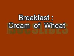 Breakfast : Cream  of  Wheat