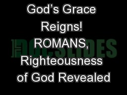 God's Grace Reigns! ROMANS, Righteousness of God Revealed