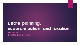 Estate planning, superannuation and taxation PowerPoint PPT Presentation