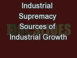 Industrial Supremacy Sources of Industrial Growth