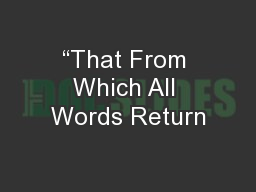�That From Which All Words Return