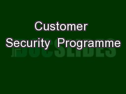 Customer Security  Programme