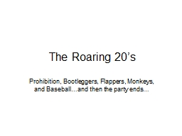 The Roaring 20's Prohibition, Bootleggers, Flappers, Monkeys, and Baseball…and then the party e