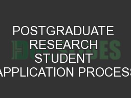 POSTGRADUATE RESEARCH STUDENT APPLICATION PROCESS
