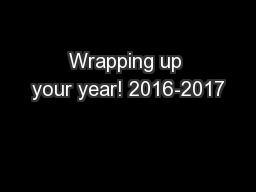 Wrapping up your year! 2016-2017