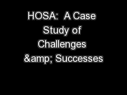HOSA:  A Case Study of Challenges & Successes