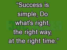 """""""Success is simple, Do what's right, the right way, at the right time."""""""