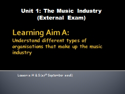 Learning Aim A:  Understand different types of organisations that make up the music industry