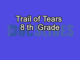 Trail of Tears 8 th  Grade