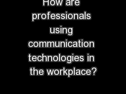 How are professionals using communication technologies in the workplace?