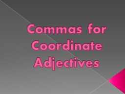 Commas for Coordinate Adjectives