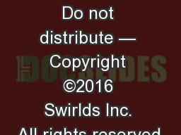 Swirlds 1 Confidential | Do not distribute — Copyright ©2016 Swirlds Inc. All rights reserved.