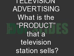 "TELEVISION  ADVERTISING What is the ""PRODUCT"" that a television station sells?"