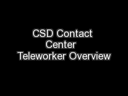 CSD Contact Center  Teleworker Overview