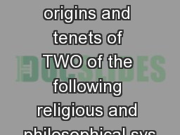 Compare and Contrast the origins and tenets of TWO of the following religious and philosophical sys