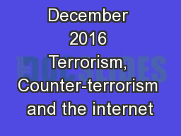 December 2016 Terrorism, Counter-terrorism and the internet