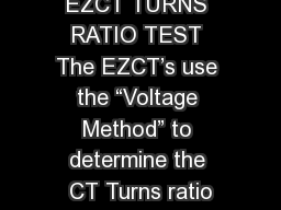 "EZCT TURNS RATIO TEST The EZCT's use the ""Voltage Method"" to determine the CT Turns ratio"