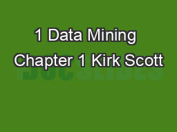 1 Data Mining Chapter 1 Kirk Scott