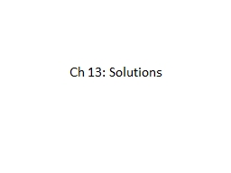 "Ch  13: Solutions What do you think the word ""solution"" means in chemistry (not ""solution"""