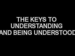 THE KEYS TO UNDERSTANDING AND BEING UNDERSTOOD