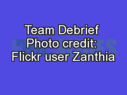 Team Debrief Photo credit: Flickr user Zanthia PowerPoint PPT Presentation