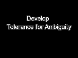 Develop Tolerance for Ambiguity
