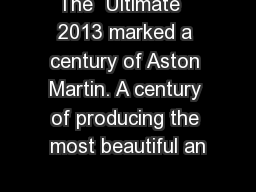 The  Ultimate   2013 marked a century of Aston Martin. A century of producing the most beautiful an