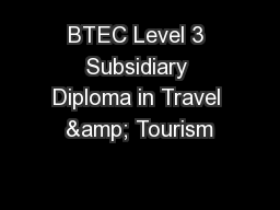 BTEC Level 3 Subsidiary Diploma in Travel & Tourism PowerPoint Presentation, PPT - DocSlides