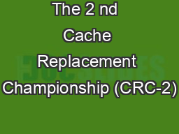 The 2 nd  Cache Replacement Championship (CRC-2)