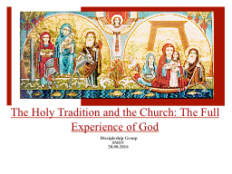 The Holy Tradition and the Church: The Full Experience of God PowerPoint Presentation, PPT - DocSlides