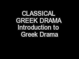 CLASSICAL GREEK DRAMA Introduction to Greek Drama