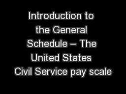 Introduction to the General Schedule – The United States Civil Service pay scale