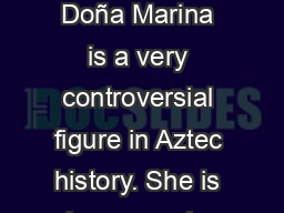 Background : Doña Marina is a very controversial figure in Aztec history. She is known as La
