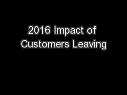 2016 Impact of Customers Leaving PowerPoint PPT Presentation