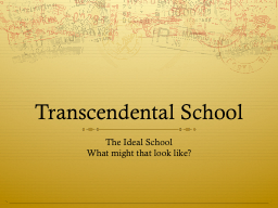 Transcendental School	 The Ideal School PowerPoint PPT Presentation