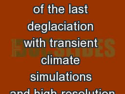 Testing  mechanisms of the last deglaciation with transient climate simulations and high-resolution