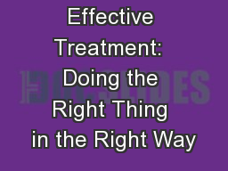 Effective Treatment:  Doing the Right Thing in the Right Way