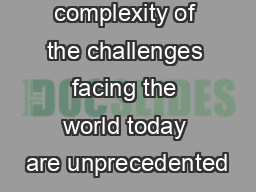 The scale and complexity of the challenges facing the world today are unprecedented