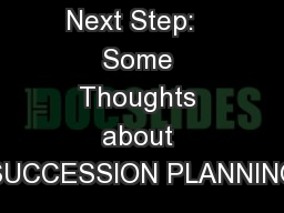 Taking the Next Step:   Some Thoughts about SUCCESSION PLANNING
