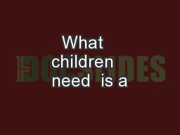 What   children   need  is a