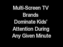 Multi-Screen TV Brands Dominate Kids� Attention During Any Given Minute