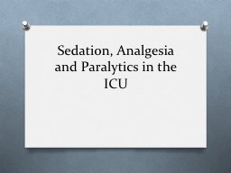 Sedation, Analgesia and Paralytics in the ICU