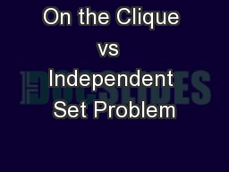 On the Clique  vs   Independent Set Problem PowerPoint PPT Presentation