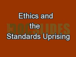 Ethics and  the   Standards Uprising PowerPoint PPT Presentation