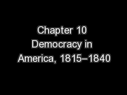 Chapter 10 Democracy in America, 1815–1840
