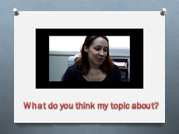 What do you think my topic about?