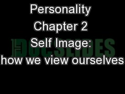 Personality Chapter 2 Self Image: how we view ourselves